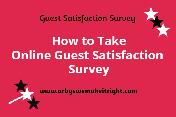 www.arbyswemakeitright.com how to take online guest satisfaction survey